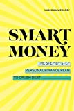 Smart Money: The Step-by-Step Personal Finance Plan to Crush Debt