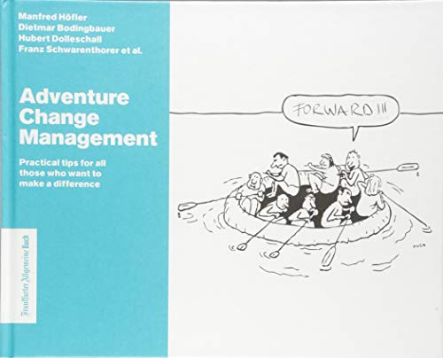 Adventure Change Management: Practical tips for all those who want to make a difference