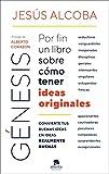 Génesis: Por fin un libro sobre cómo tener ideas originales (COLECCION ALIENTA)