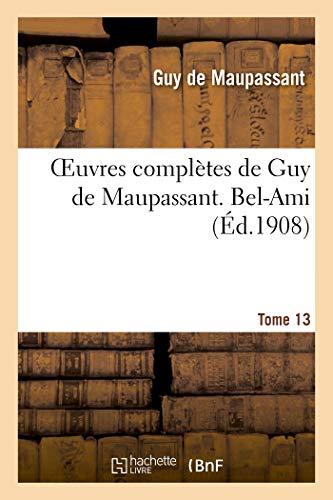 Oeuvres complètes de Guy de Maupassant. Tome 13 Bel-Ami