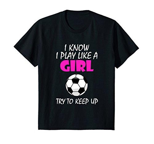 Kids I Know I Play Like A Girl Soccer T Shirt - Try To Keep Up 12 Black