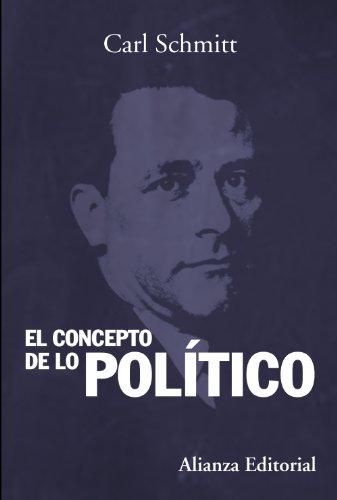 El concepto de lo político: Texto de 1932 con un prólogo y tres corolarios (Alianza Ensayo)