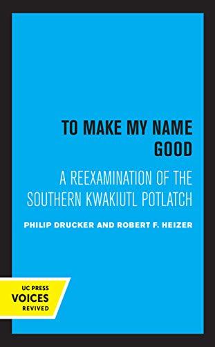 To Make My Name Good: A Reexamination of the Southern Kwakiutl Potlatch