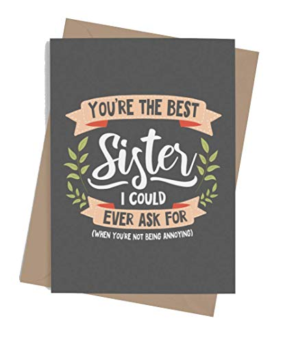 Funny card for sister | Original card for Birthday, Retirement, Wedding, Christmas. | Joke congratulatory card for your sister or your sister in law | Awesome and fun card for her | Best Sister I Could Ever Ask For