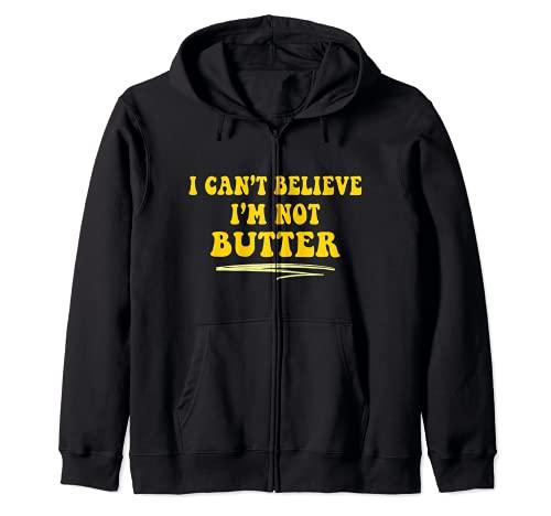 No puedo creer que no soy mantequilla Tendencia Funny Fall Memes Sudadera con Capucha
