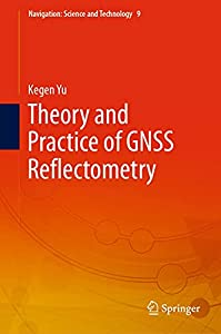 Theory and Practice of GNSS Reflectometry (Navigation: Science and Technology Book 9)