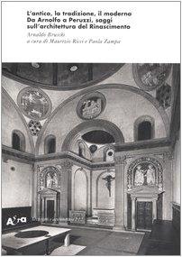 L'antico, la tradizione, il moderno. Da Arnolfo a Peruzzi, saggi sull'architettura del Rinascimento. Ediz. illustrata