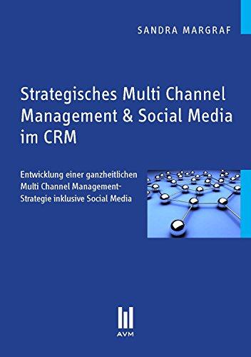 Strategisches Multi Channel Management & Social Media: Entwicklung einer ganzheitlichen Multi Channel Management-Strategie inklusive Social Media (Beiträge zur Wirtschaftswissenschaft)