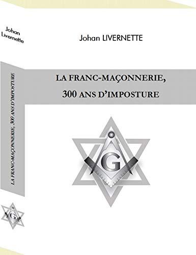 La franc-maçonnerie, 300 ans d'imposture