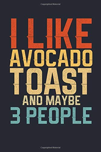 I Like Avocado Toast and Maybe 3 People: Blank Lined Journal gift idea for Men Women To Write In for Avocado Toast Lovers | 6x9 Notebook Matte Finish 120 Pages