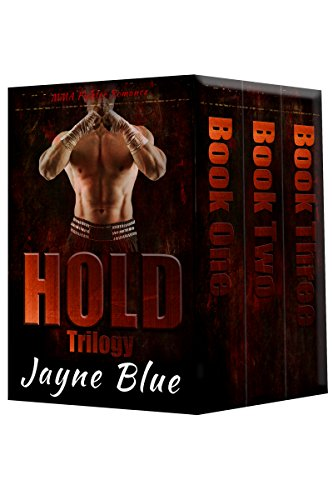 Book: Hold Trilogy - Books One, Two, and Three - Complete MMA Fighter Romance Series by Jayne Blue