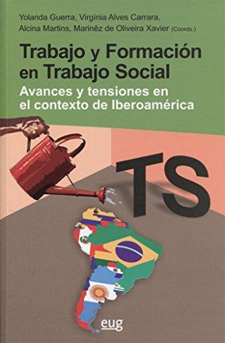 Trabajo y formación en trabajo social. Avances y tensiones en el contexto de ibe: Avances y tensiones en el contexto de iberoamérica (Colección Trabajo Social y Bienestar Social)