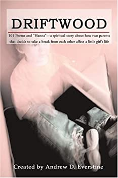 "Driftwood: 101 Poems & ""Hanna""-A Spiritual Story about How a Broken Marriage Affects a Little Girl"