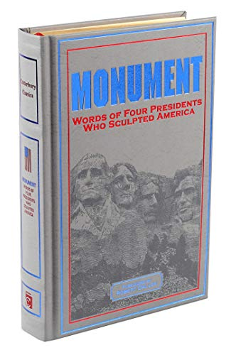 Monument: Words of Four Presidents Who Sculpted America: Words of Four Presidents Who Sculpted America (Leather-bound Classics)