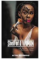 Shell of A WOMAN: A Journey To Heal My Broken Pieces