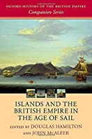 Islands and the British Empire in the Age of Sail (Oxford History of the British Empire Companion)
