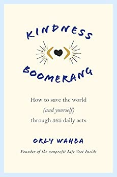 Kindness Boomerang: How to Save the World (and Yourself) Through 365 Daily Acts by [Orly Wahba]