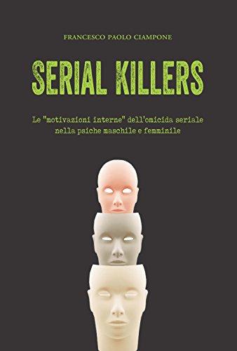 Serial killers. Le «motivazioni interne» dell'omicida seriale nella psiche maschile e femminile