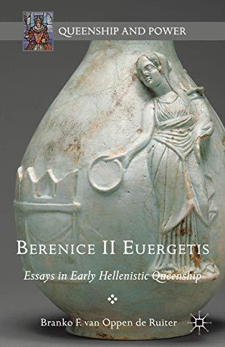 Berenice II Euergetis: Essays in Early Hellenistic Queenship (Queenship and Power)