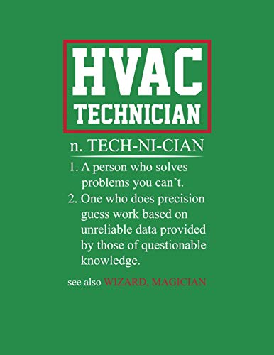 HVAC Technician n. TECH-NI-CIAN 1. A person who solves problems you can't. 2. One who does precision guess work based on unreliable data provided by ... Technician's Blank Dot Graph Notepad
