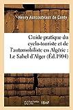 Guide pratique du cyclo-touriste et de l'automobiliste en Algérie - Le Sahel d'Alger, la Kabylie: , et les massifs du Petit Atlas et du Djurdjura