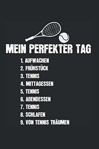 Mein Perfekter Tag Tennis Tennisspieler: Tennis & Tennisspieler Notizbuch 6'x9' Tennistrainer Geschenk für Tennisschläger & Sportler