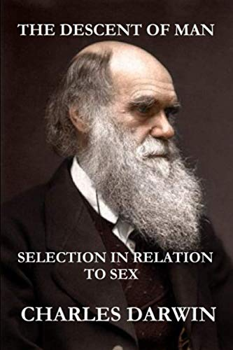 The Descent of Man and Selection in Relation to Sex (The Illustrated, Original Edition, Revised and Augmented): COMPLETE IN ONE VOLUME