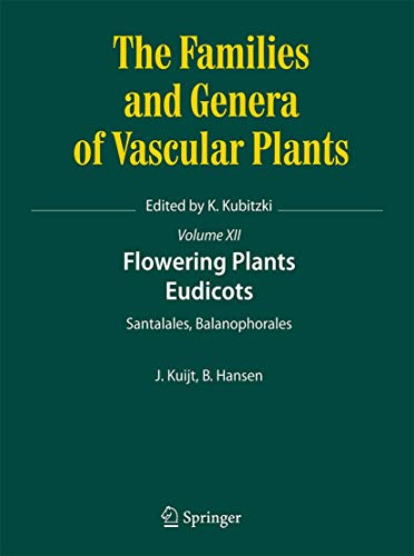 Flowering Plants. Eudicots: Santalales, Balanophorales (The Families and Genera of Vascular Plants (12), Band 12)