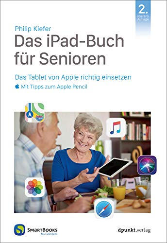 Das iPad-Buch für Senioren: Das Tablet von Apple richtig einsetzen – mit Tipps zum Apple Pencil (Edition SmartBooks)
