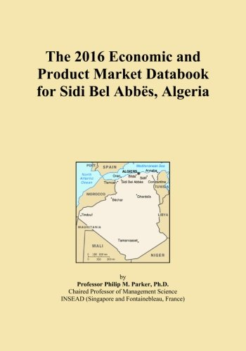 The 2016 Economic and Product Market Databook for Sidi Bel Abbës, Algeria