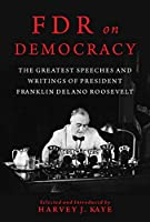 FDR on Democracy: The Greatest Speeches and Writings of President Franklin Delano Roosevelt