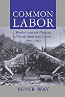 Common Labor: Workers and the Digging of North American Canals 1780-1860