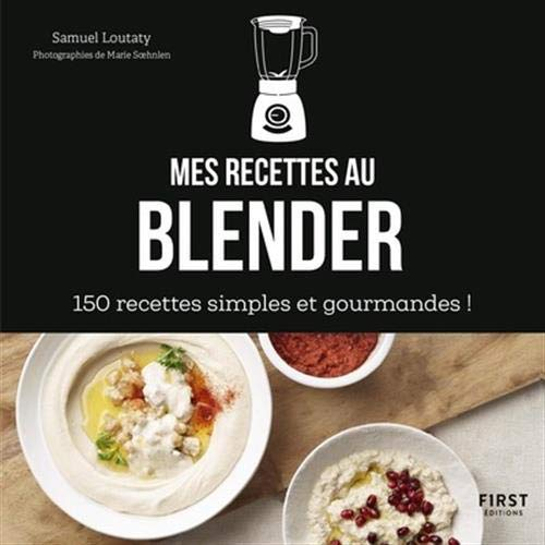 Mes recettes au blender - 150 recettes simples et gourmandes !