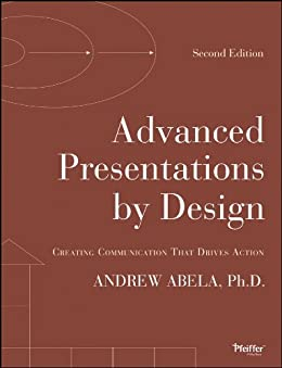 Advanced Presentations by Design: Creating Communication that Drives Action by [Andrew Abela]