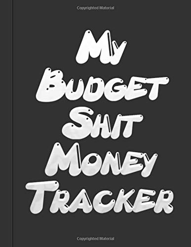 My Budget Shit Money Tracker: Monthly Bill Organizer, Personal or Business Accounting Notebook, Budgeting Workbook, Funny Journal, Expense Finance Budget By A Year Monthly Weekly & Daily