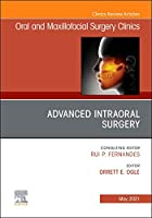 Advanced Intraoral Surgery, An Issue of Oral and Maxillofacial Surgery Clinics of North America (Volume 33-2) (The Clinics: Dentistry, Volume 33-2)