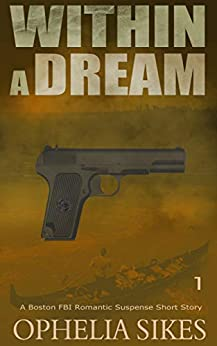 Within a Dream - a Boston FBI Romantic Suspense Short Story by [Ophelia Sikes]