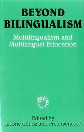 Beyond Bilingualism: Multilingualism and Multilingual Education