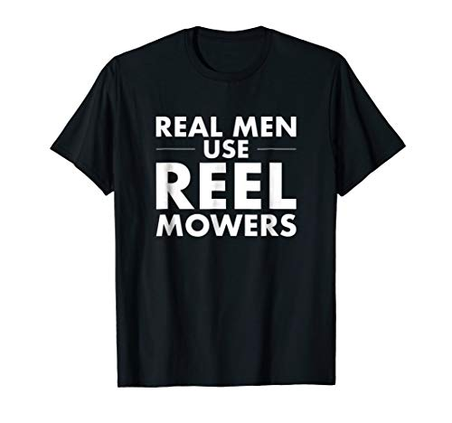 Real Men Use Reel Mowers T-Shirt