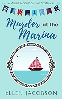 Murder at the Marina (A Mollie McGhie Cozy Sailing Mystery Book 1) by [Ellen Jacobson]
