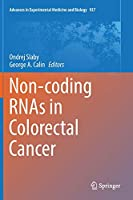 Non-coding RNAs in Colorectal Cancer (Advances in Experimental Medicine and Biology (937))