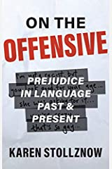 On the Offensive: Prejudice in Language Past and Present Kindle Edition