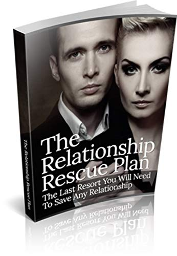 The Relationship Rescue Plan: The Last Resort You will Need