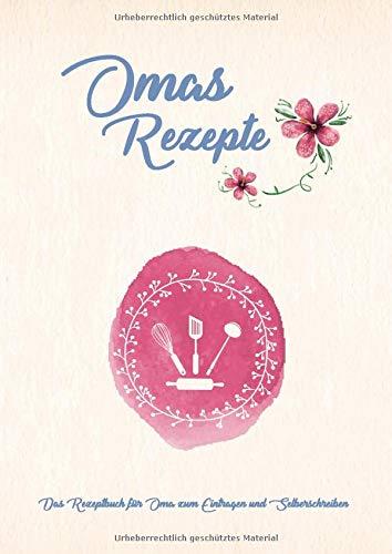 Omas Rezepte - Das Rezeptbuch für Oma zum Eintragen und Selberschreiben: (A4) Viel Platz, extragroße Zeilenabstände + Schrift zum einfachen Ausfüllen, mit Register