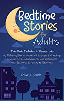 Bedtime Stories for Adults: This Book Includes 4 Manuscripts: 60 Relaxing Stories that will help you Fall Asleep. Give up Stress and Anxiety and Rediscover the Essential Serenity to Rest Well