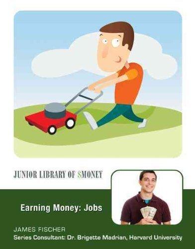 Earning Money: Jobs (Junior Library of Money)