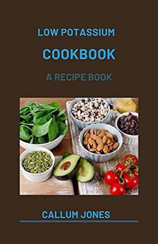 Low Potassium Cookbook : A Recipe Book (English Edition)