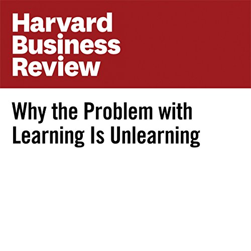 Why the Problem with Learning Is Unlearning | Mark Bonchek