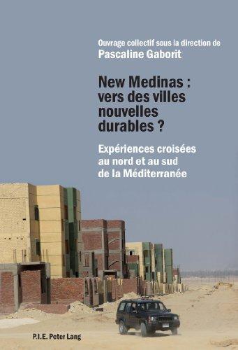 New Medinas : vers des villes nouvelles durables ?: Exp????riences crois????es au nord et au sud de la M????diterran????e (French Edition) (2013-05-30)