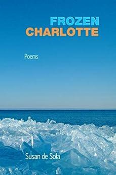 Frozen Charlotte: Poems by [Susan de Sola]